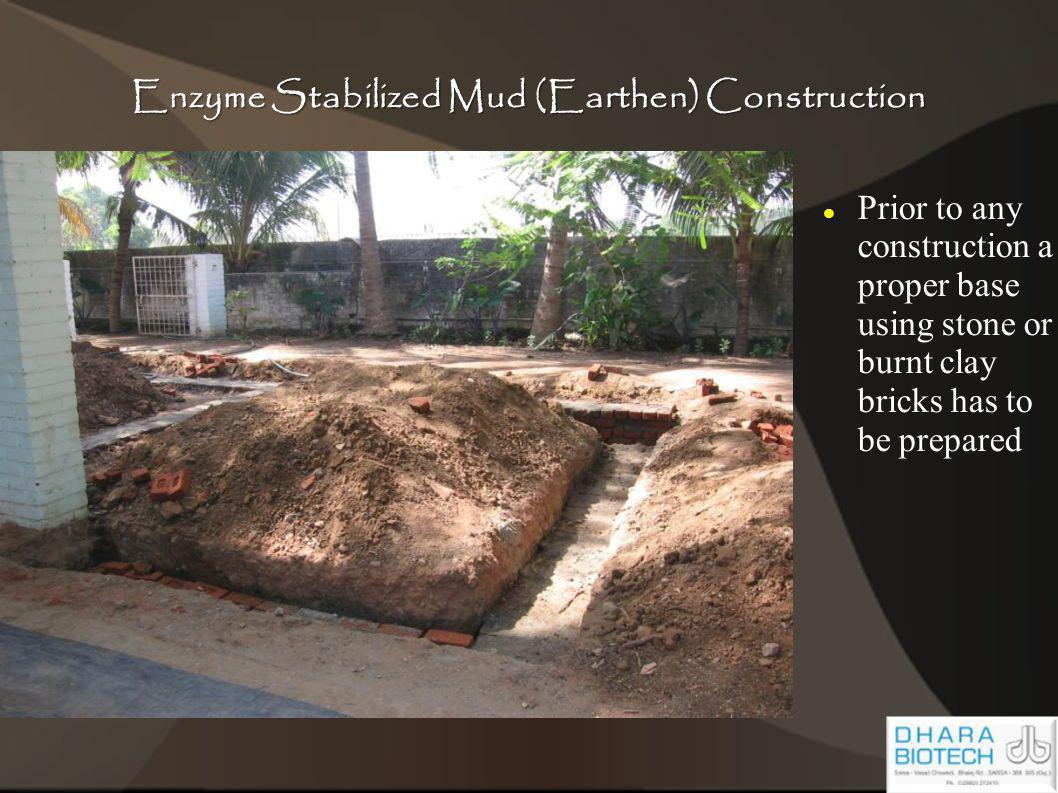 Enzyme Stabilized Mud (Earthen) Construction Prior to any construction a proper base using stone or burnt clay bricks has to be prepared