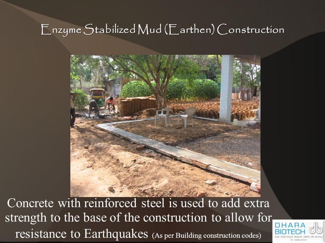 Enzyme Stabilized Mud (Earthen) Construction Concrete with reinforced steel is used to add extra strength to the base of the construction to allow for