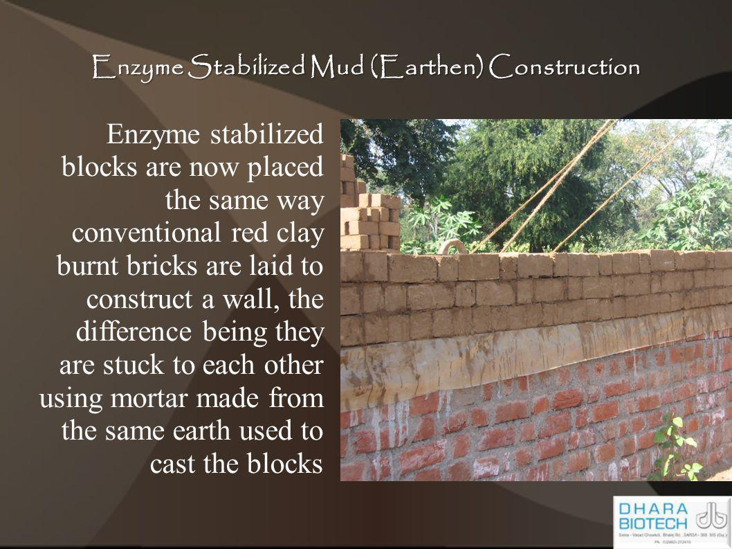Enzyme Stabilized Mud (Earthen) Construction Enzyme stabilized blocks are now placed the same way conventional red clay burnt bricks are laid to const