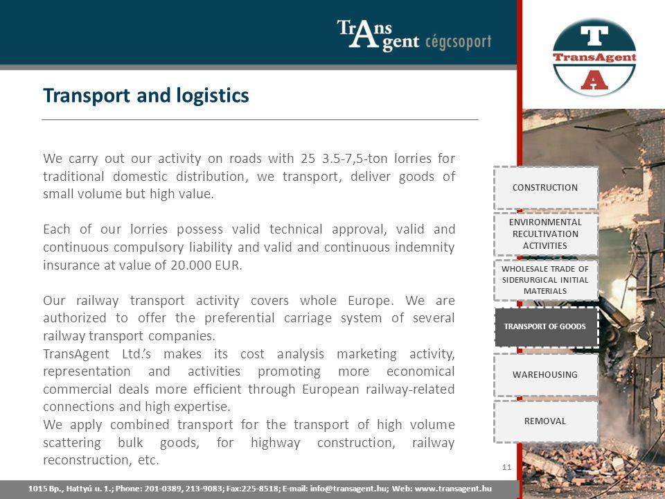 Transport and logistics 1015 Bp., Hattyú u. 1.; Tel: 201-0389, 213-9083; Fax:225-8518; E-mail: info@transagent.hu; Web: www.transagent.hu CONSTRUCTION