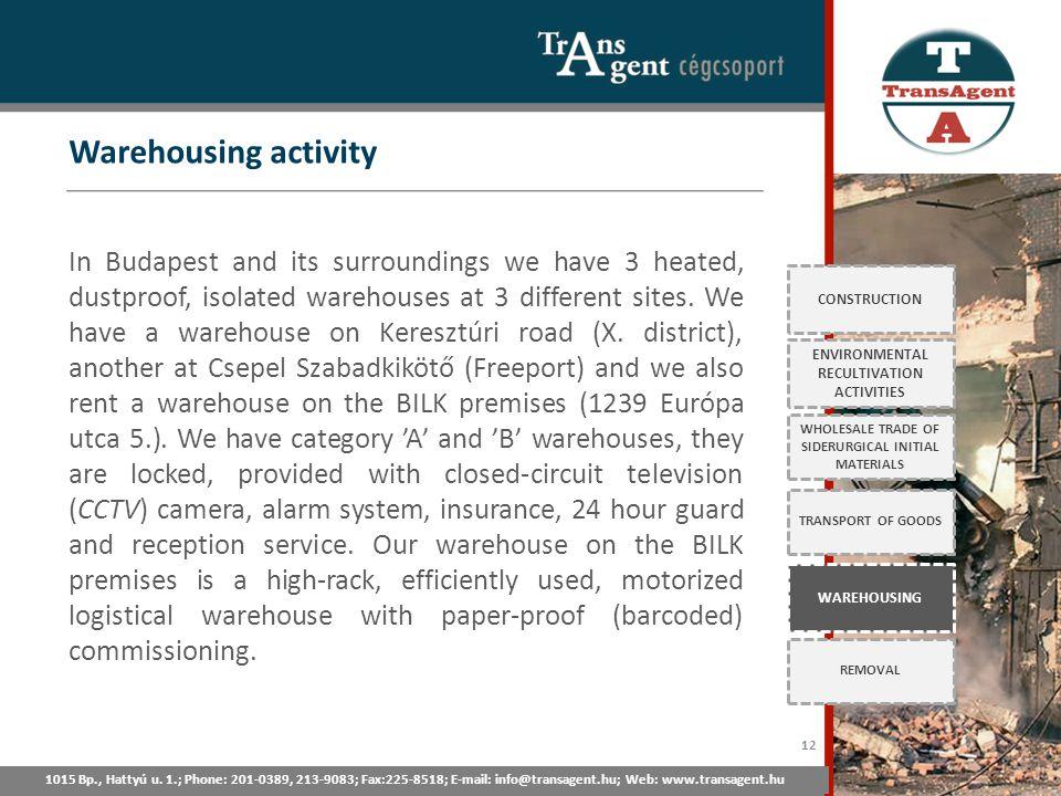 Warehousing activity 1015 Bp., Hattyú u. 1.; Tel: 201-0389, 213-9083; Fax:225-8518; E-mail: info@transagent.hu; Web: www.transagent.hu CONSTRUCTION EN