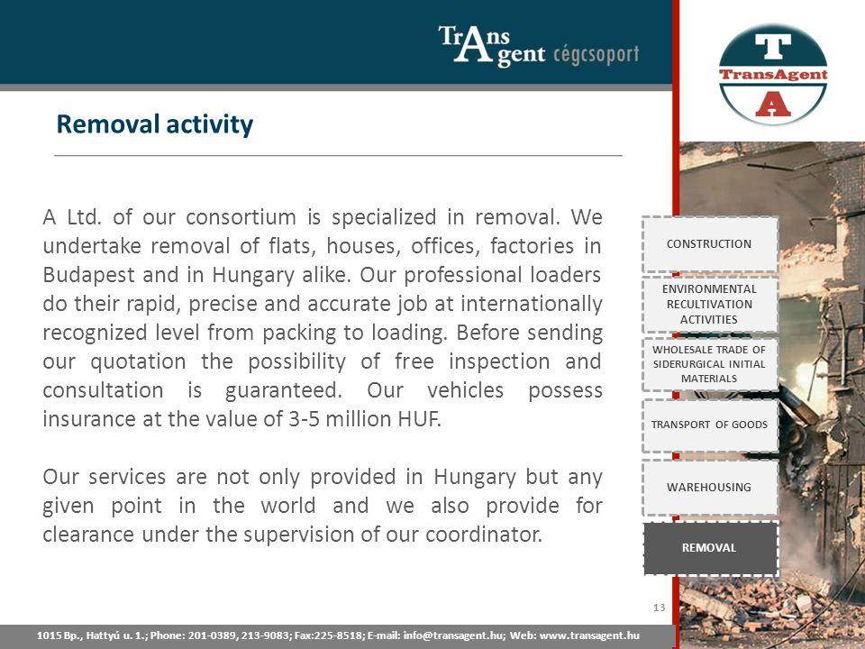 Removal activity 1015 Bp., Hattyú u. 1.; Tel: 201-0389, 213-9083; Fax:225-8518; E-mail: info@transagent.hu; Web: www.transagent.hu CONSTRUCTION ENVIRO