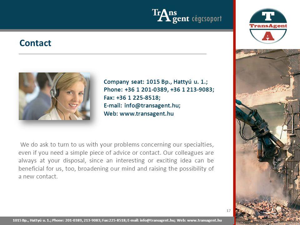 Contact 1015 Bp., Hattyú u. 1.; Tel: 201-0389, 213-9083; Fax:225-8518; E-mail: info@transagent.hu; Web: www.transagent.hu Company seat: 1015 Bp., Hatt