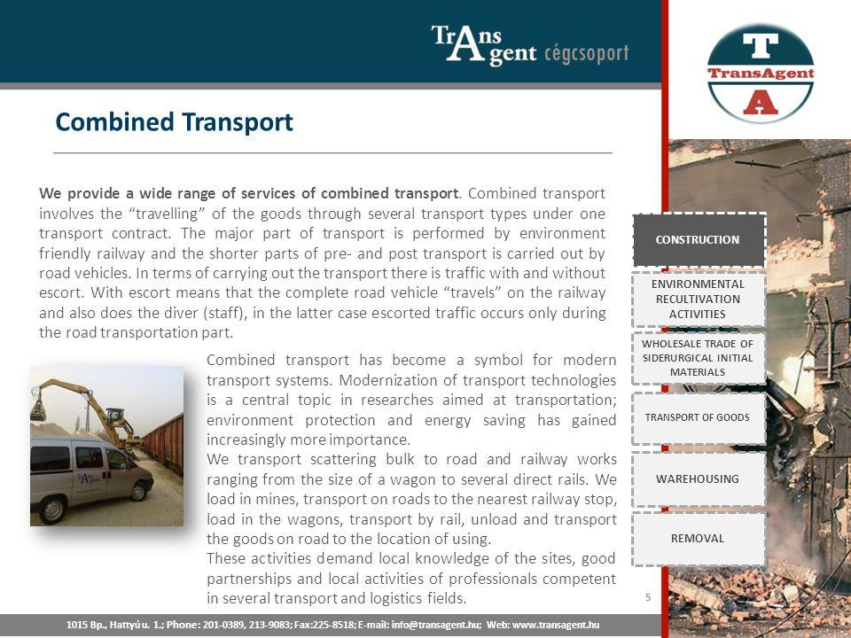 Combined Transport 1015 Bp., Hattyú u. 1.; Phone : 201-0389, 213-9083; Fax:225-8518; E-mail: info@transagent.hu; Web: www.transagent.hu CONSTRUCTION E