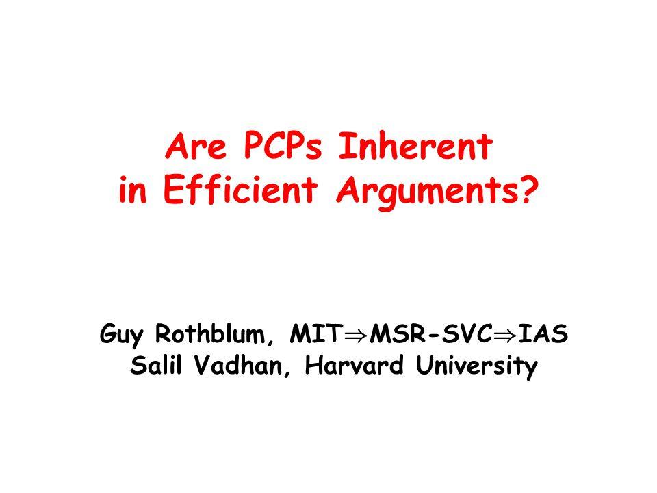 Argument PCP: Efficiency PCP Verifier: 1.Run V arg with P pcp.