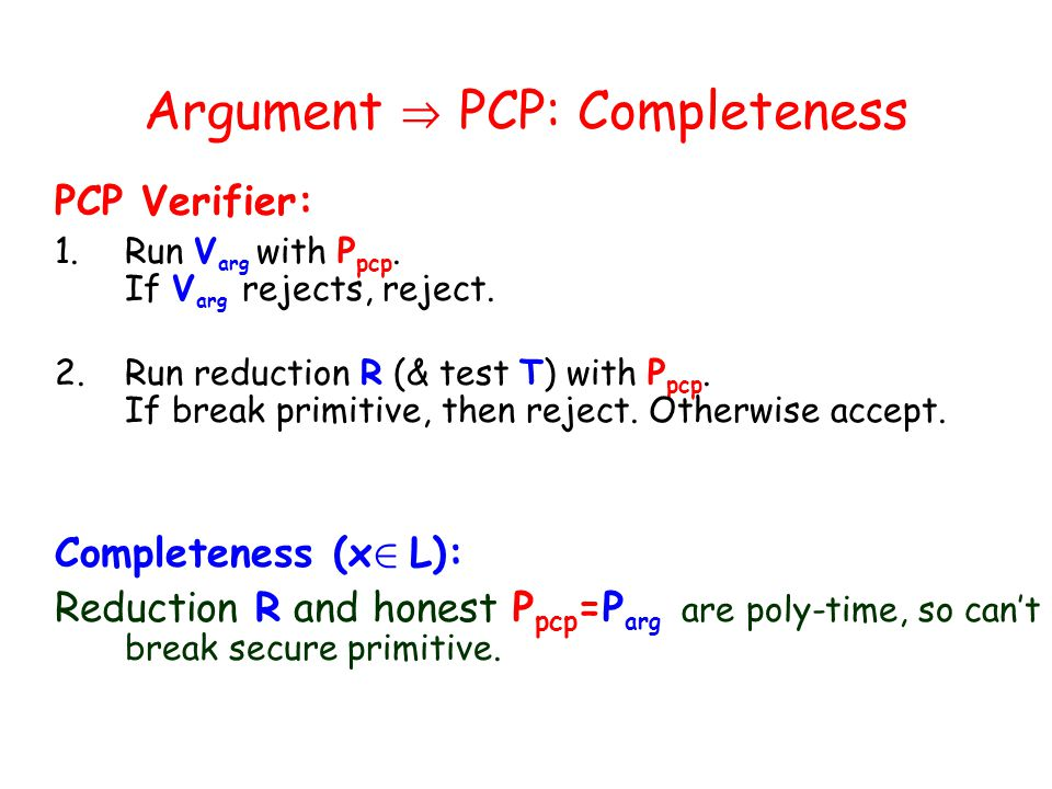 Argument PCP: Completeness PCP Verifier: 1.Run V arg with P pcp.