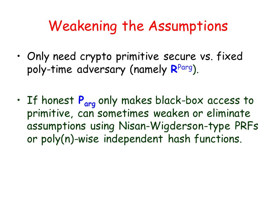 Weakening the Assumptions Only need crypto primitive secure vs.