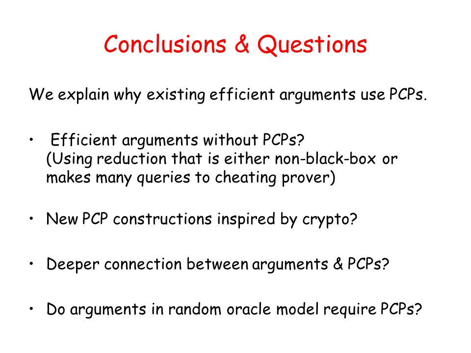 Conclusions & Questions We explain why existing efficient arguments use PCPs.