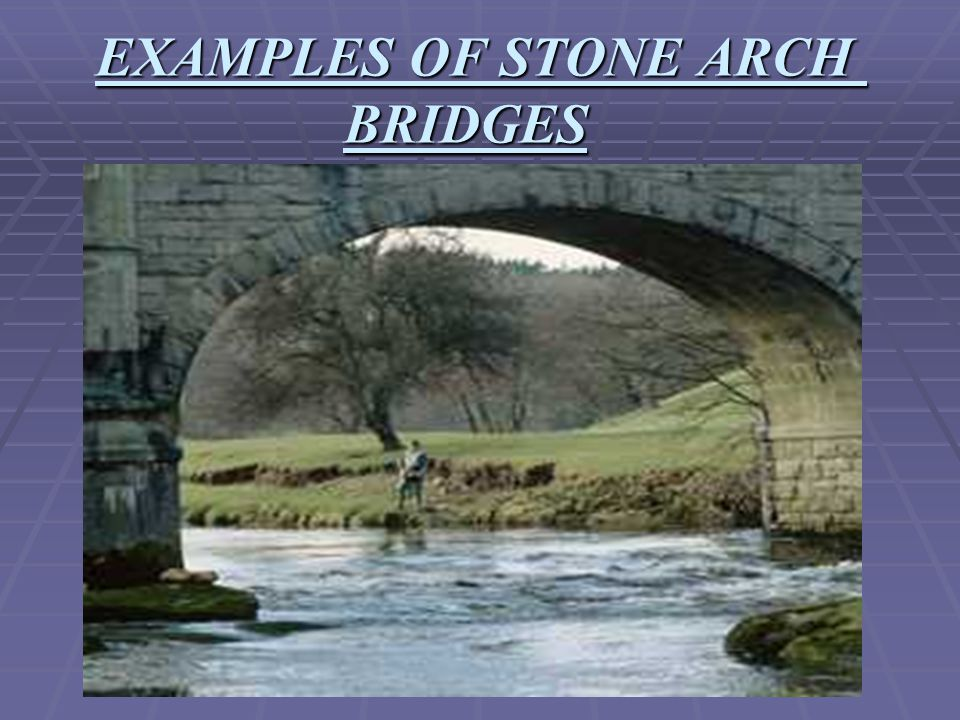 EXAMPLES OF STONE ARCH BRIDGES