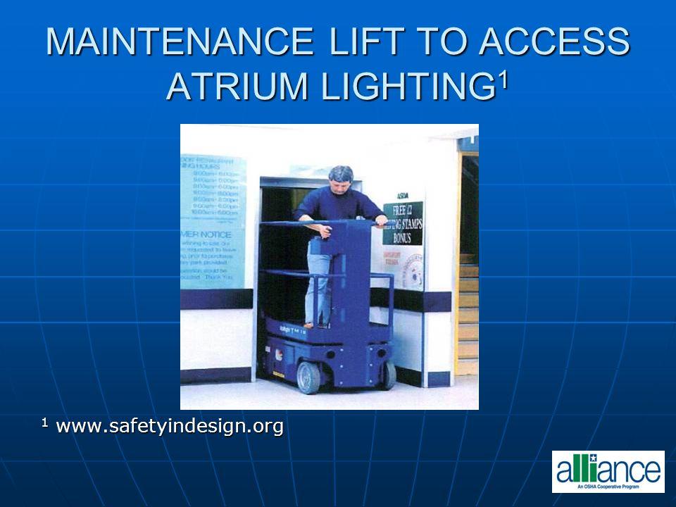 MAINTENANCE LIFT TO ACCESS ATRIUM LIGHTING 1 1 www.safetyindesign.org