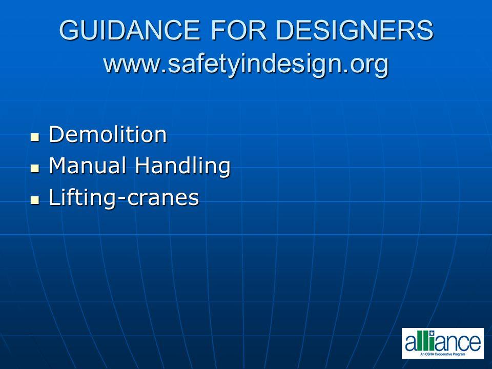 GUIDANCE FOR DESIGNERS www.safetyindesign.org Demolition Demolition Manual Handling Manual Handling Lifting-cranes Lifting-cranes