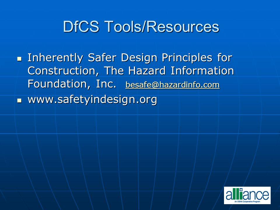 DfCS Tools/Resources Inherently Safer Design Principles for Construction, The Hazard Information Foundation, Inc. besafe@hazardinfo.com Inherently Saf