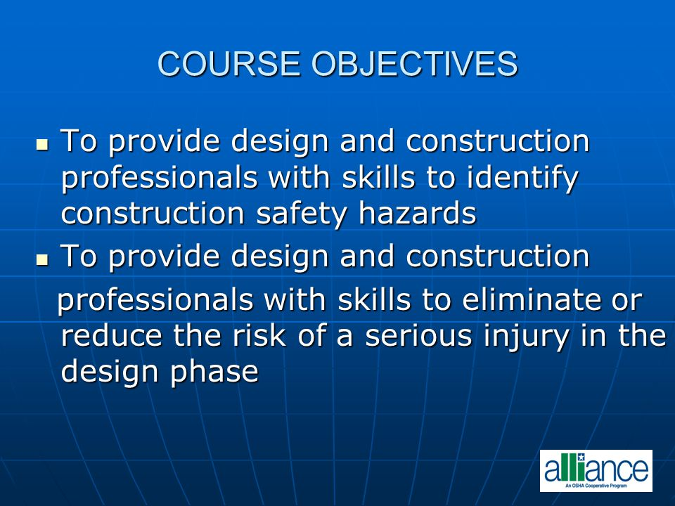 COURSE OBJECTIVES To provide design and construction professionals with skills to identify construction safety hazards To provide design and construct