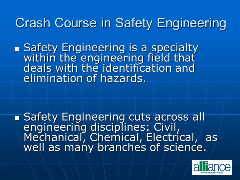 Crash Course in Safety Engineering Safety Engineering is a specialty within the engineering field that deals with the identification and elimination o