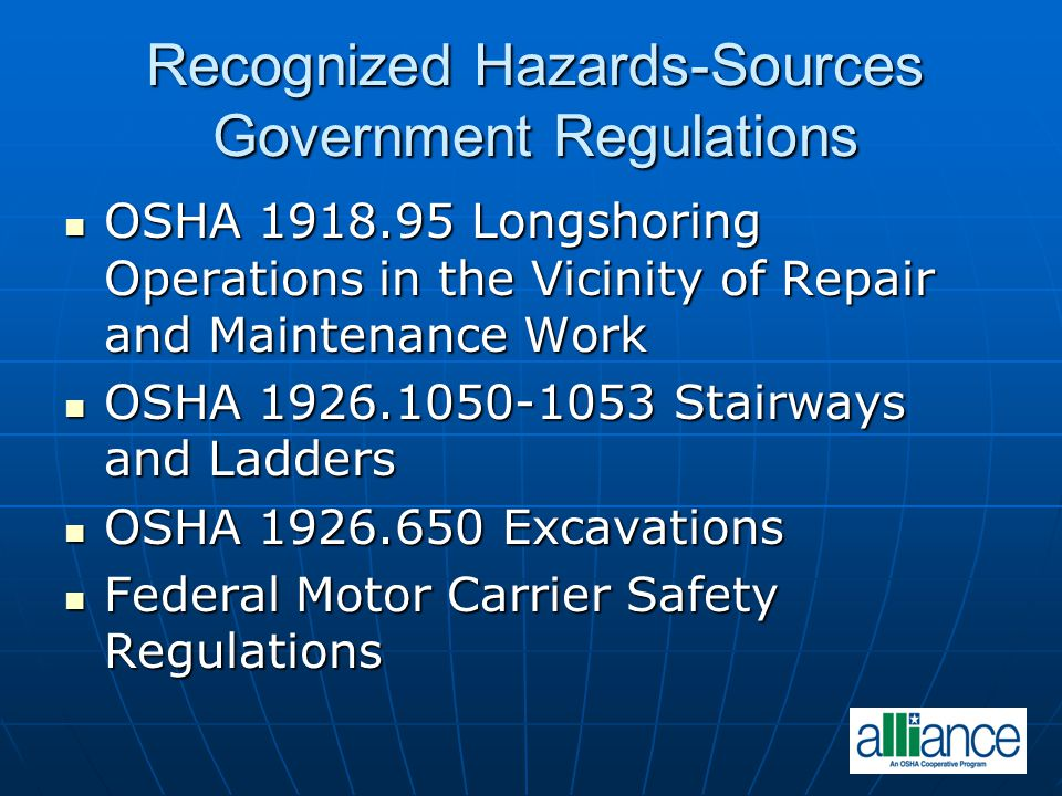 Recognized Hazards-Sources Government Regulations OSHA 1918.95 Longshoring Operations in the Vicinity of Repair and Maintenance Work OSHA 1918.95 Long