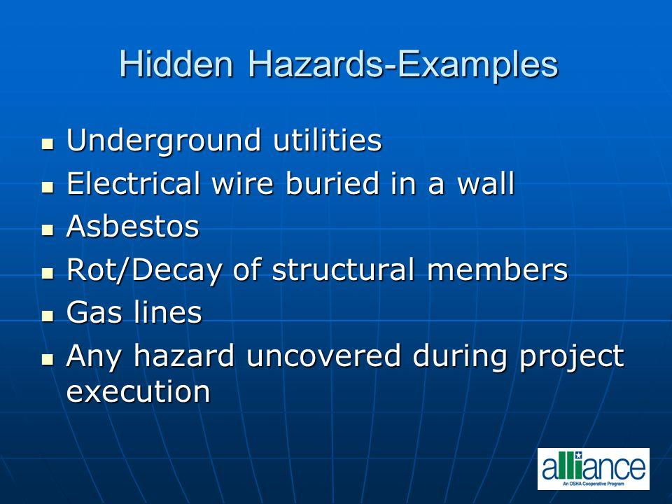 Hidden Hazards-Examples Underground utilities Underground utilities Electrical wire buried in a wall Electrical wire buried in a wall Asbestos Asbesto