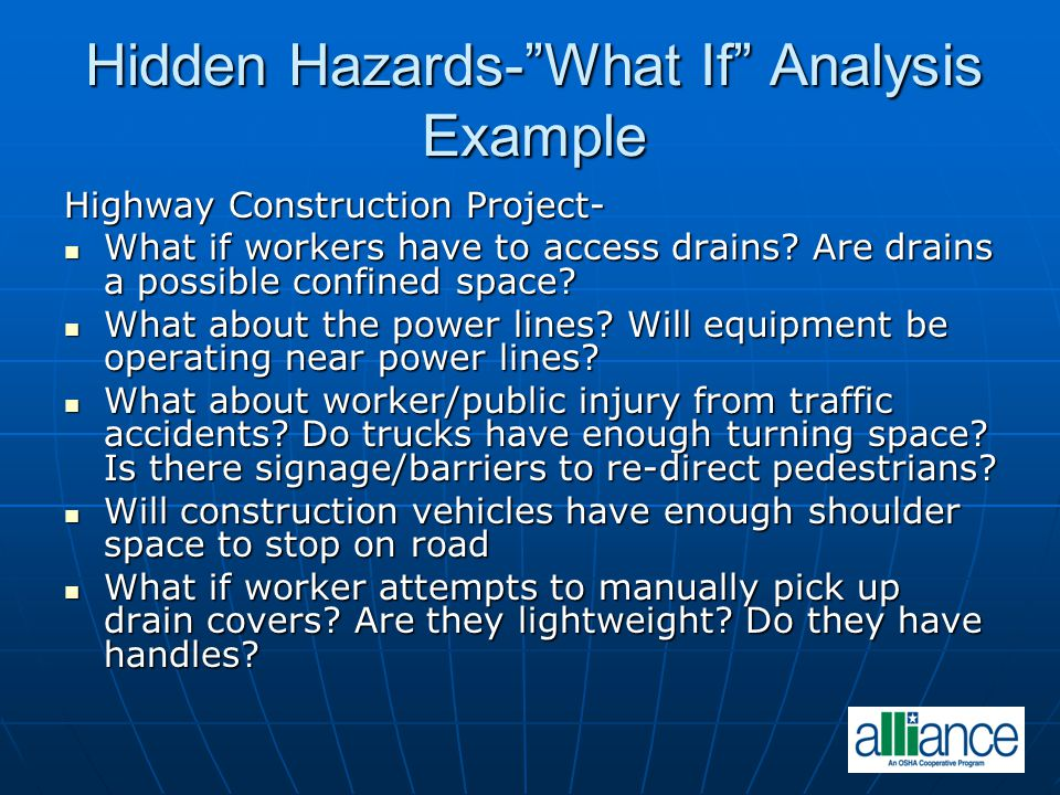 Hidden Hazards-What If Analysis Example Highway Construction Project- What if workers have to access drains? Are drains a possible confined space? Wha
