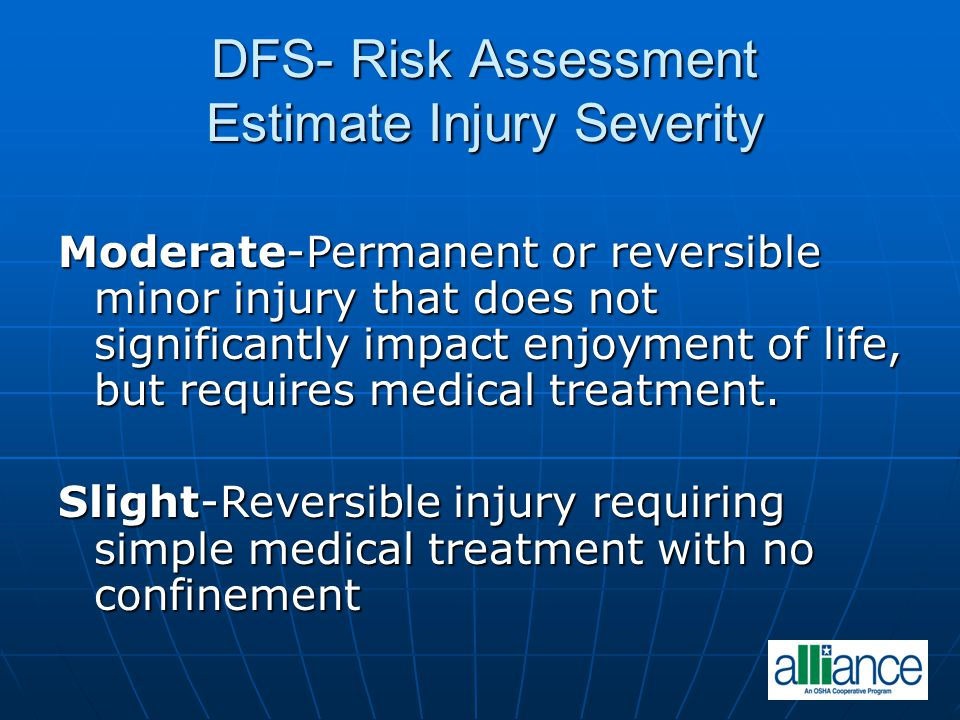 DFS- Risk Assessment Estimate Injury Severity Moderate-Permanent or reversible minor injury that does not significantly impact enjoyment of life, but