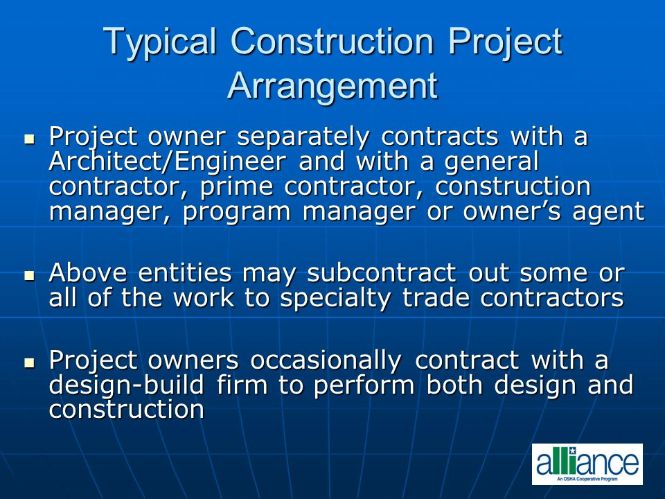 Typical Construction Project Arrangement Project owner separately contracts with a Architect/Engineer and with a general contractor, prime contractor,