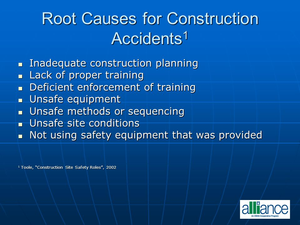 Root Causes for Construction Accidents 1 Inadequate construction planning Inadequate construction planning Lack of proper training Lack of proper trai