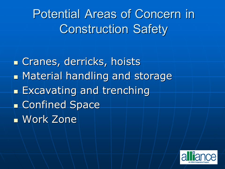 Potential Areas of Concern in Construction Safety Cranes, derricks, hoists Cranes, derricks, hoists Material handling and storage Material handling an