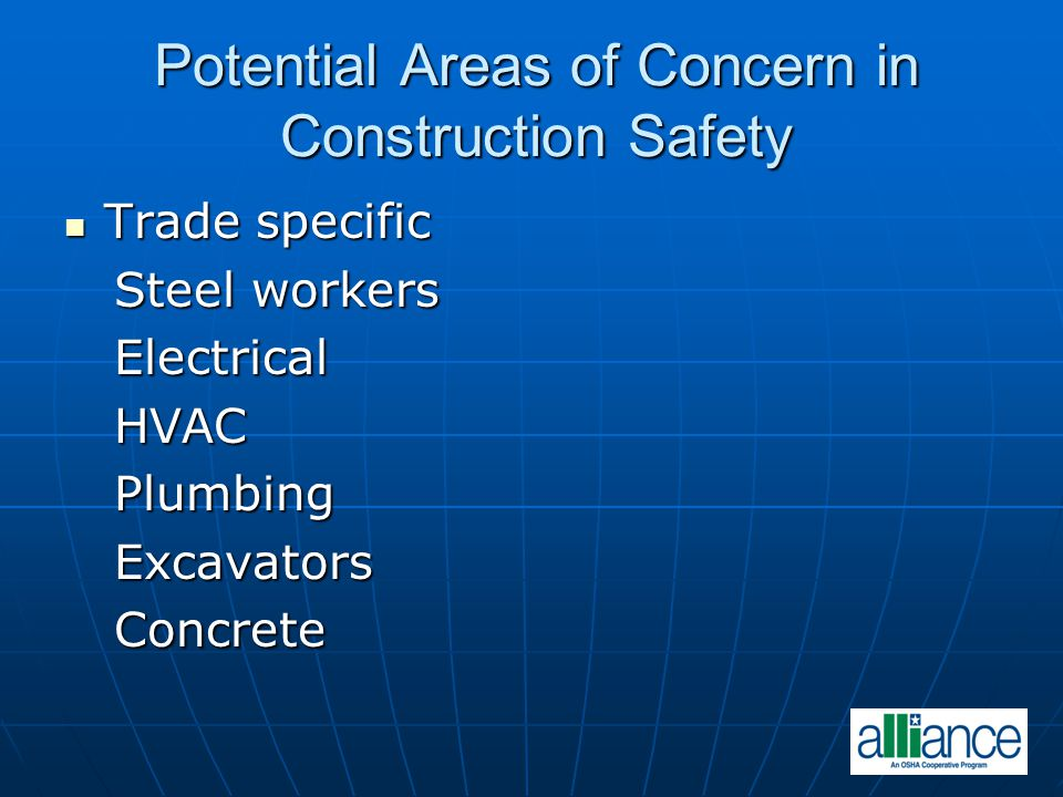 Potential Areas of Concern in Construction Safety Trade specific Trade specific Steel workers Steel workers Electrical Electrical HVAC HVAC Plumbing P