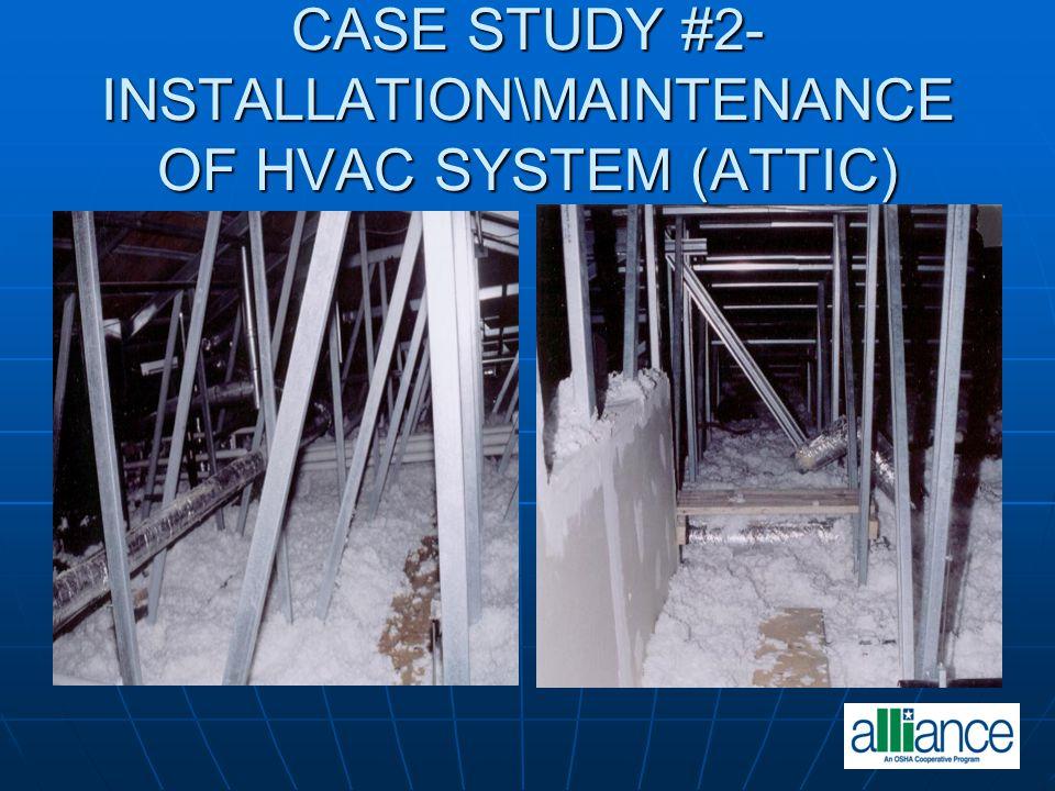 CASE STUDY #2- INSTALLATION\MAINTENANCE OF HVAC SYSTEM (ATTIC)