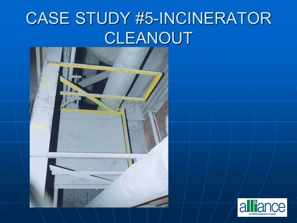 CASE STUDY #5-INCINERATOR CLEANOUT