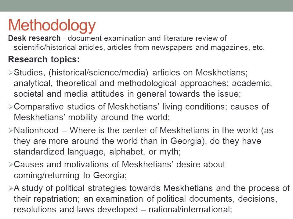 Methodology Desk research - document examination and literature review of scientific/historical articles, articles from newspapers and magazines, etc.