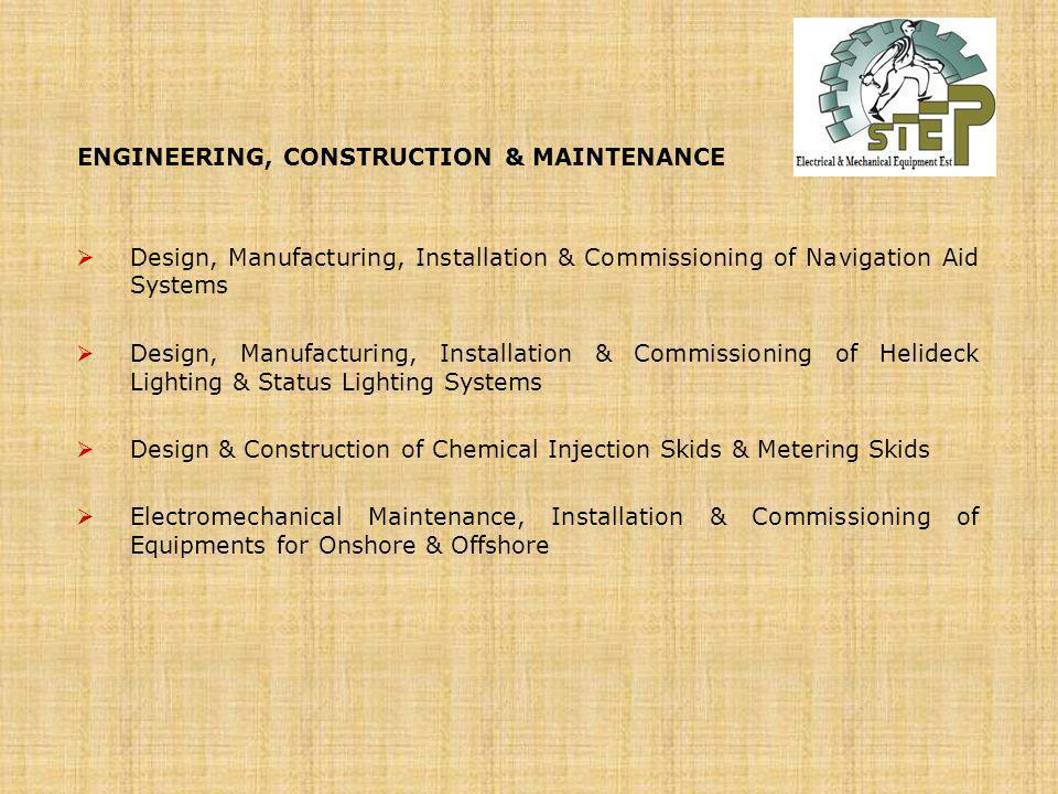 ENGINEERING, CONSTRUCTION & MAINTENANCE Design, Manufacturing, Installation & Commissioning of Navigation Aid Systems Design, Manufacturing, Installat