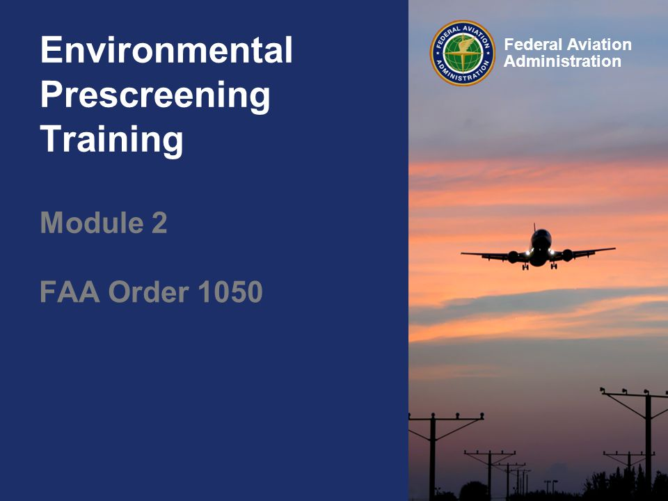 Federal Aviation Administration Environmental Prescreening Training Module 2 FAA Order 1050