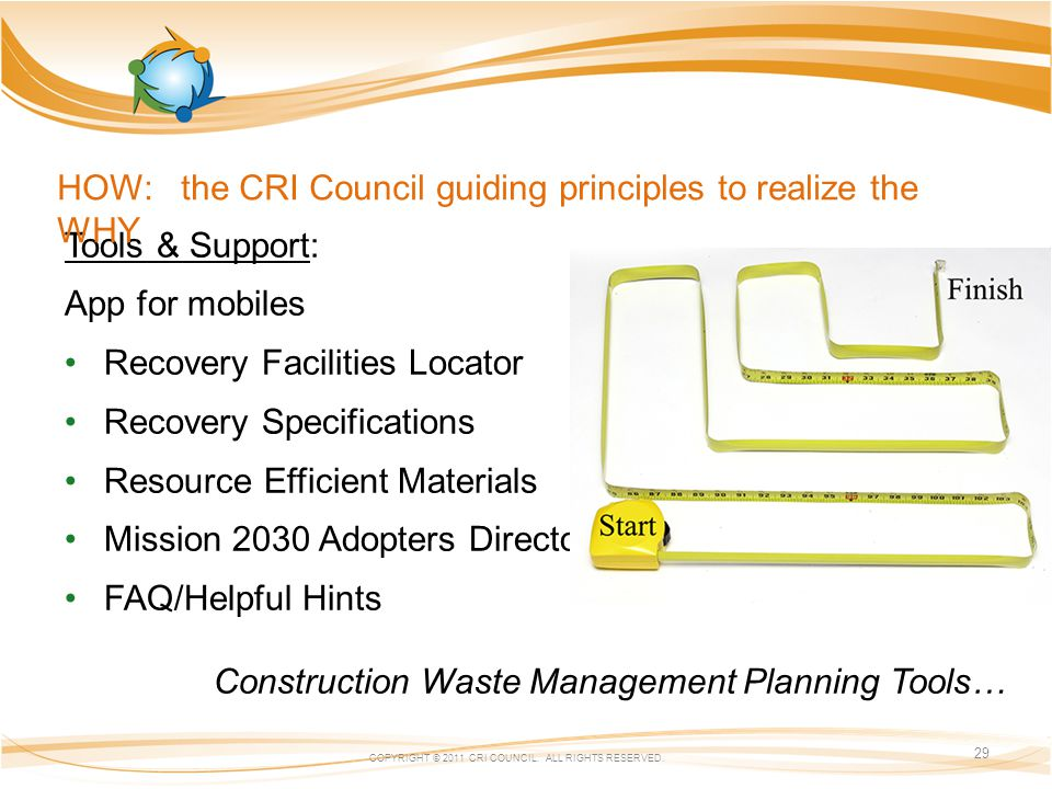Tools & Support: App for mobiles Recovery Facilities Locator Recovery Specifications Resource Efficient Materials Mission 2030 Adopters Directory FAQ/Helpful Hints Construction Waste Management Planning Tools… COPYRIGHT © 2011 CRI COUNCIL.