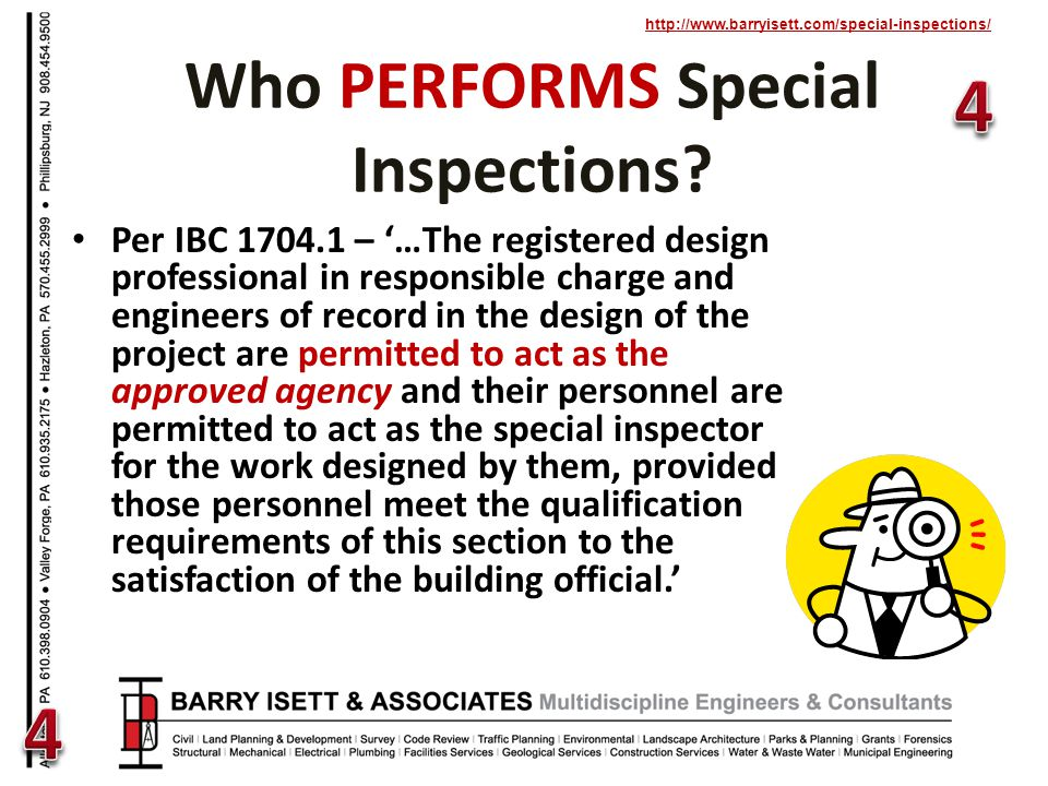 http://www.barryisett.com/special-inspections/ Per IBC 1704.1 – …The registered design professional in responsible charge and engineers of record in the design of the project are permitted to act as the approved agency and their personnel are permitted to act as the special inspector for the work designed by them, provided those personnel meet the qualification requirements of this section to the satisfaction of the building official.