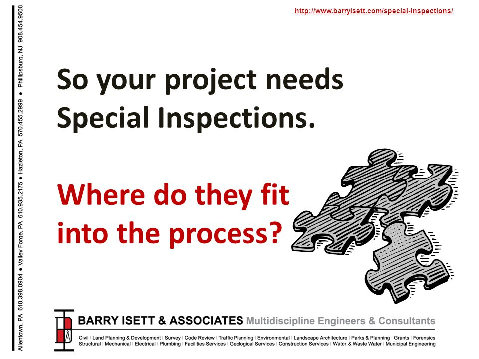http://www.barryisett.com/special-inspections/ So your project needs Special Inspections. Where do they fit into the process?