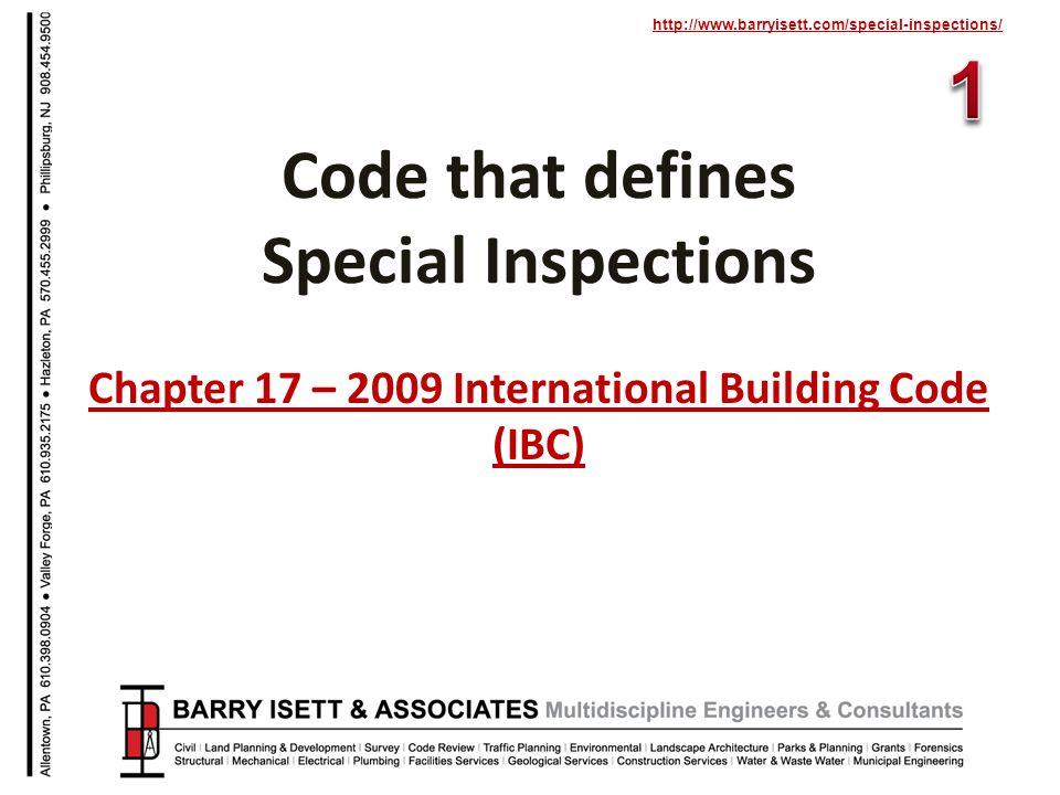 http://www.barryisett.com/special-inspections/ Chapter 17 – 2009 International Building Code (IBC) Code that defines Special Inspections