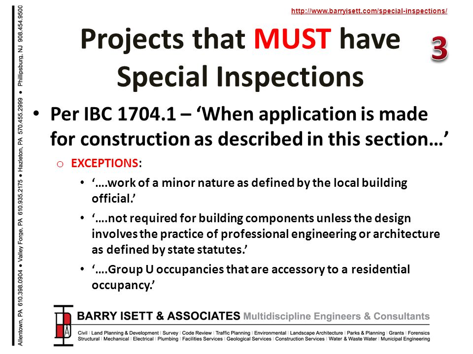 http://www.barryisett.com/special-inspections/ Per IBC 1704.1 – When application is made for construction as described in this section… o EXCEPTIONS: ….work of a minor nature as defined by the local building official.
