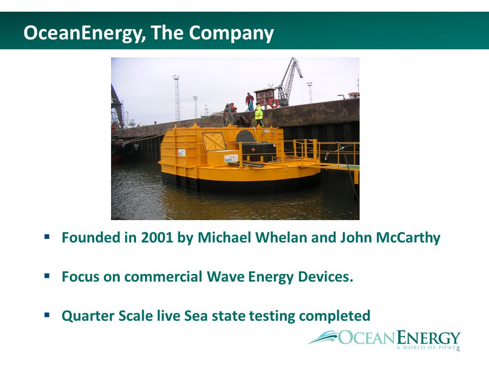 Founded in 2001 by Michael Whelan and John McCarthy Focus on commercial Wave Energy Devices.
