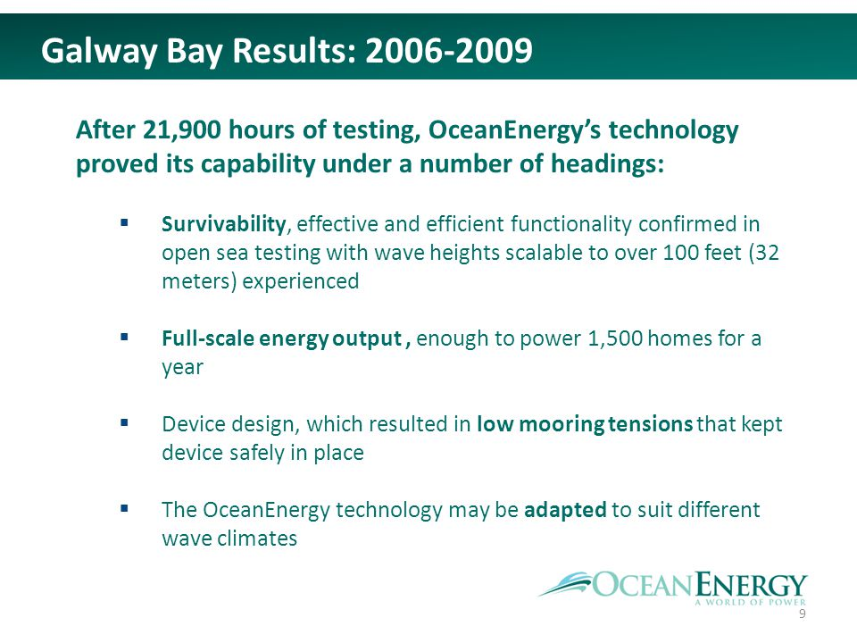 Galway Bay Results: 2006-2009 After 21,900 hours of testing, OceanEnergys technology proved its capability under a number of headings: Survivability,