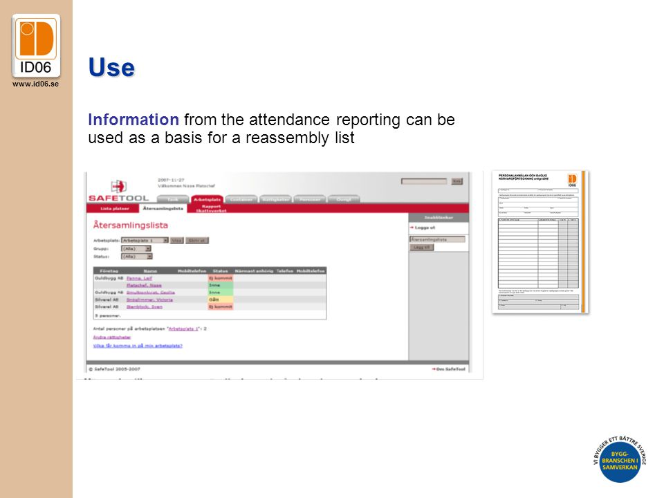 www.id06.se Information from the attendance reporting can be used as a basis for a reassembly list Use