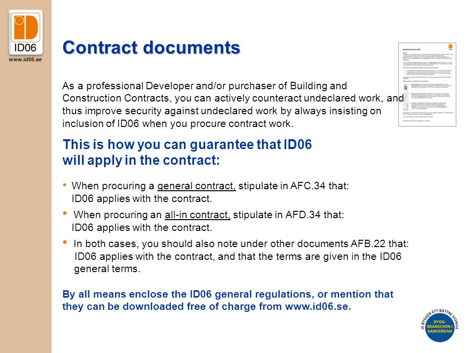 www.id06.se Contract documents This is how you can guarantee that ID06 will apply in the contract: When procuring a general contract, stipulate in AFC