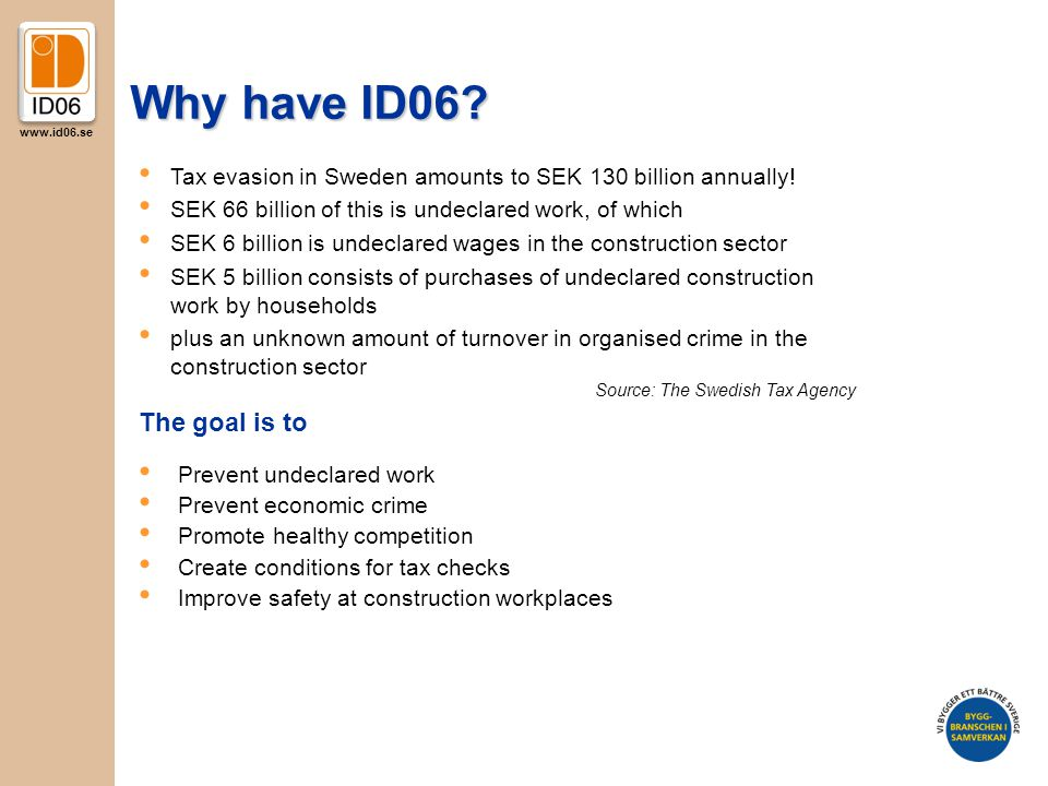 www.id06.se Why have ID06? The goal is to Prevent undeclared work Prevent economic crime Promote healthy competition Create conditions for tax checks