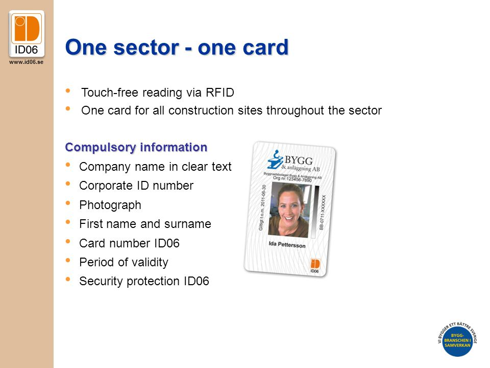 www.id06.se One sector - one card Compulsory information Company name in clear text Corporate ID number Photograph First name and surname Card number