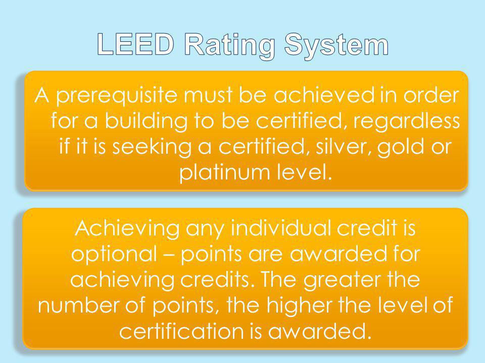A prerequisite must be achieved in order for a building to be certified, regardless if it is seeking a certified, silver, gold or platinum level. Achi