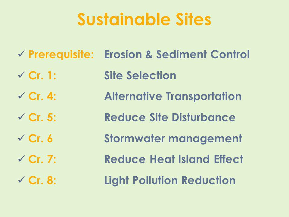 Sustainable Sites Prerequisite:Erosion & Sediment Control Cr. 1:Site Selection Cr. 4:Alternative Transportation Cr. 5:Reduce Site Disturbance Cr. 6Sto