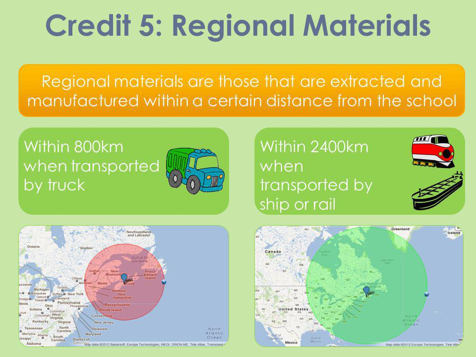 Credit 5: Regional Materials Regional materials are those that are extracted and manufactured within a certain distance from the school Within 800km w