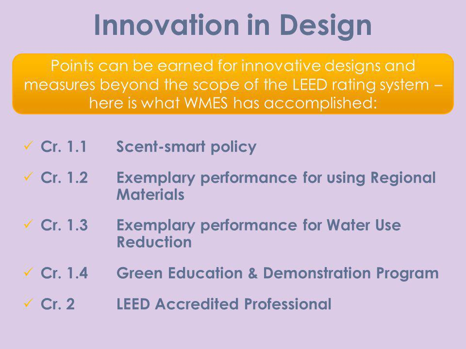 Innovation in Design Points can be earned for innovative designs and measures beyond the scope of the LEED rating system – here is what WMES has accom