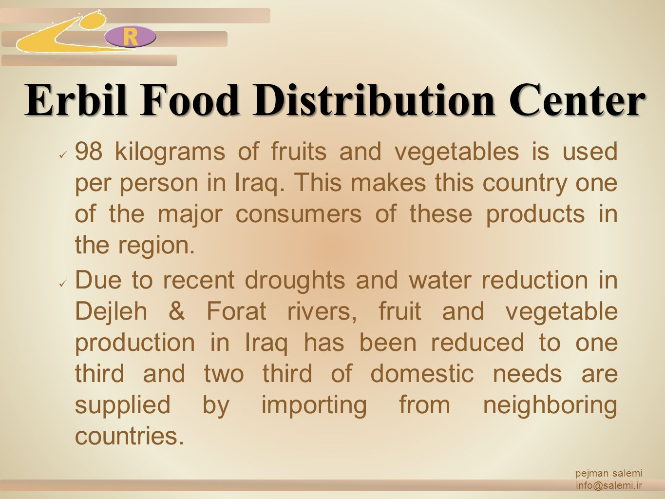 Erbil Food Distribution Center 98 kilograms of fruits and vegetables is used per person in Iraq. This makes this country one of the major consumers of