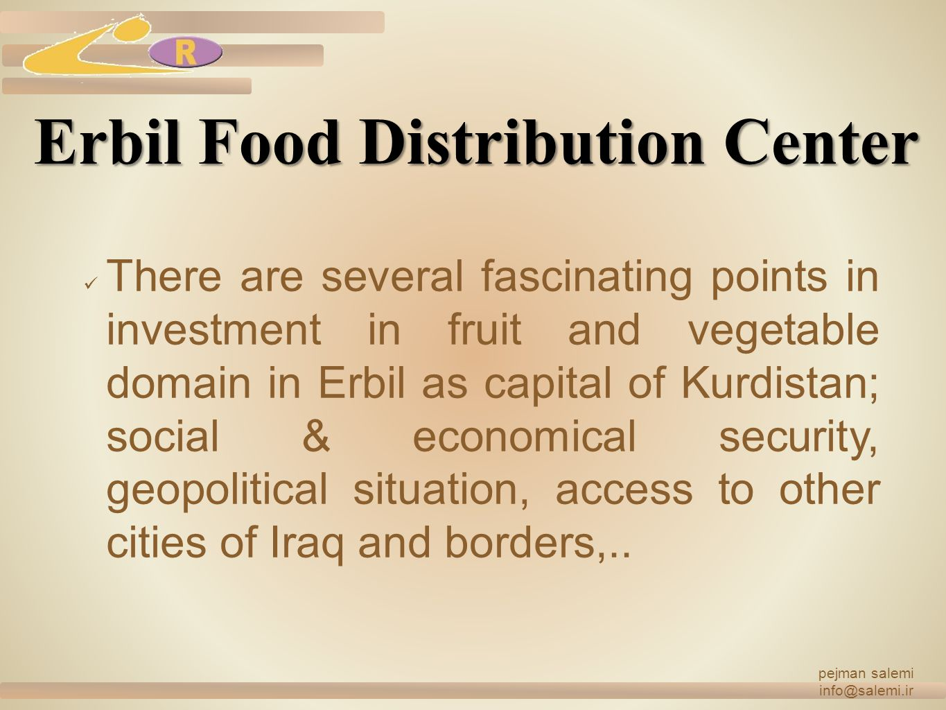 Erbil Food Distribution Center There are several fascinating points in investment in fruit and vegetable domain in Erbil as capital of Kurdistan; soci