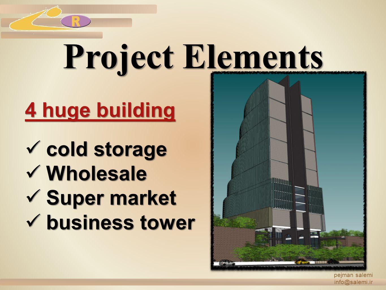 Project Elements 4 huge building cold storage Wholesale Super market business tower pejman salemi info@salemi.ir