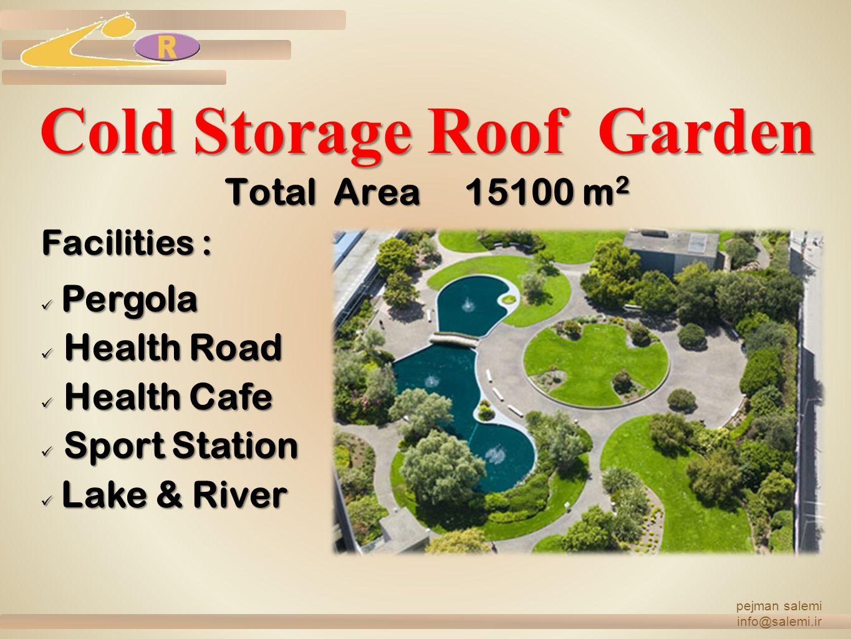 Cold Storage Roof Garden Total Area 15100 m 2 Facilities : P Pergola Health Road Health Cafe Sport Station L Lake & River pejman salemi info@salemi.ir